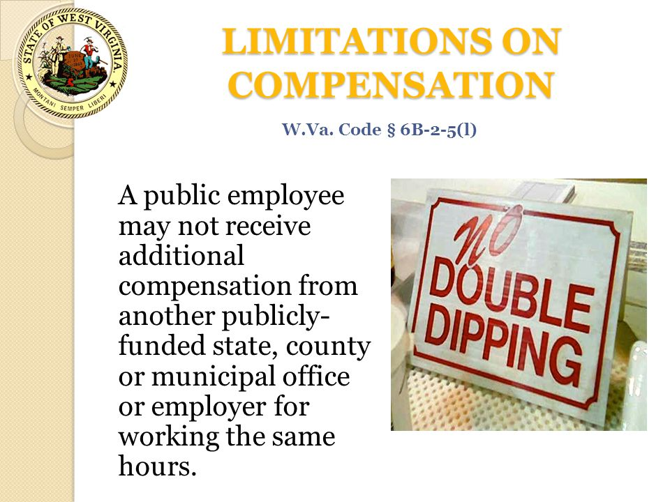 LIMITATIONS ON COMPENSATION A public employee may not receive additional compensation from another publicly- funded state, county or municipal office
