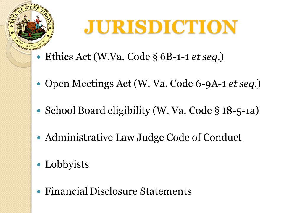 JURISDICTION Ethics Act (W.Va. Code § 6B-1-1 et seq.) Open Meetings Act (W. Va. Code 6-9A-1 et seq.) School Board eligibility (W. Va. Code § 18-5-1a)