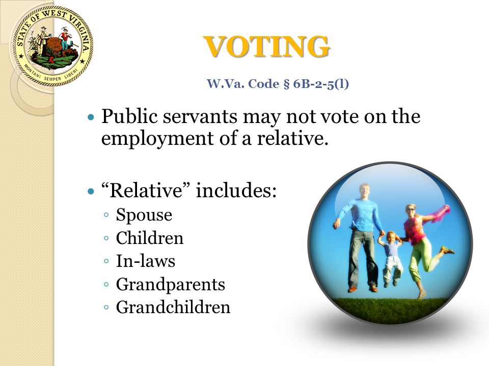 "VOTING Public servants may not vote on the employment of a relative. ""Relative"" includes: ◦ Spouse ◦ Children ◦ In-laws ◦ Grandparents ◦ Grandchildren"