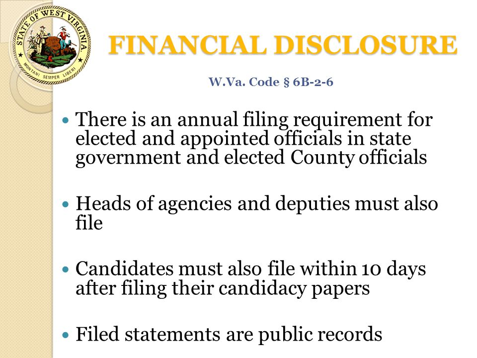 FINANCIAL DISCLOSURE There is an annual filing requirement for elected and appointed officials in state government and elected County officials Heads