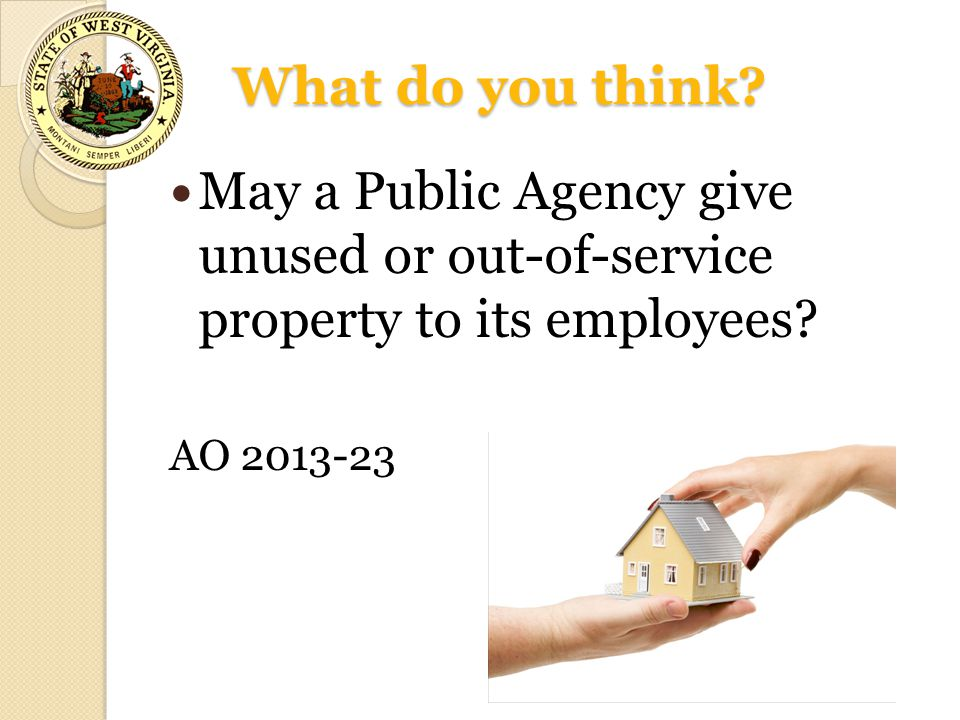 May a Public Agency give unused or out-of-service property to its employees? AO 2013-23 What do you think?
