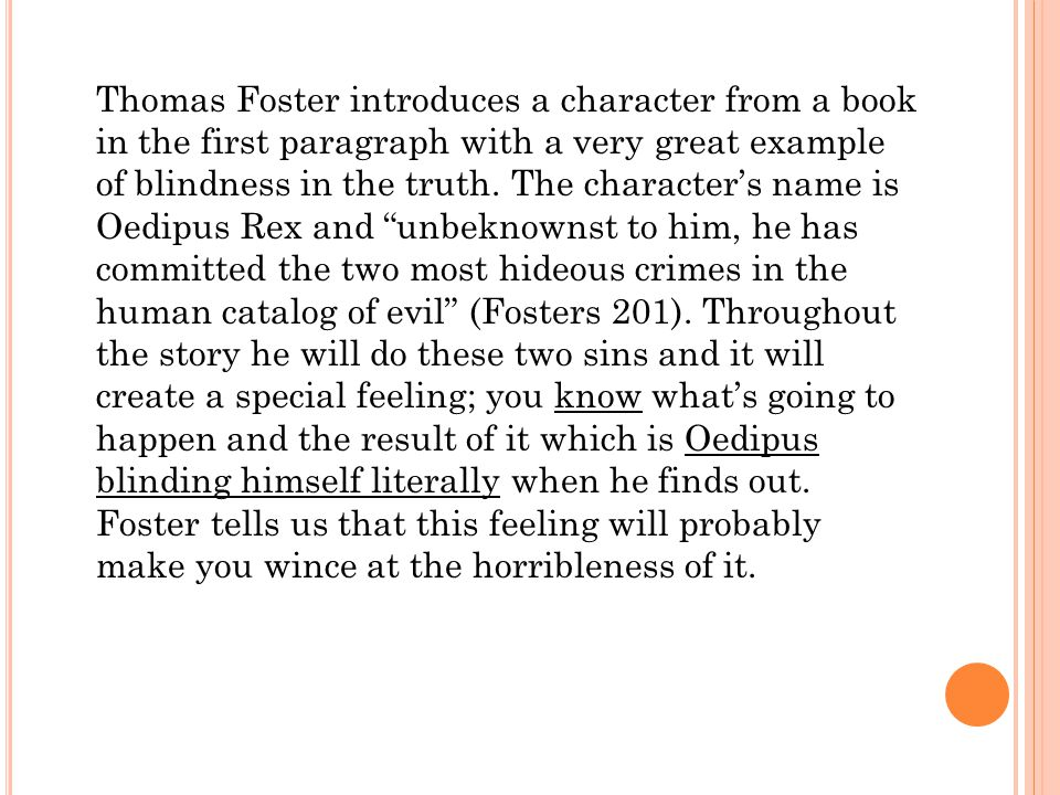Thomas Foster introduces a character from a book in the first paragraph with a very great example of blindness in the truth.