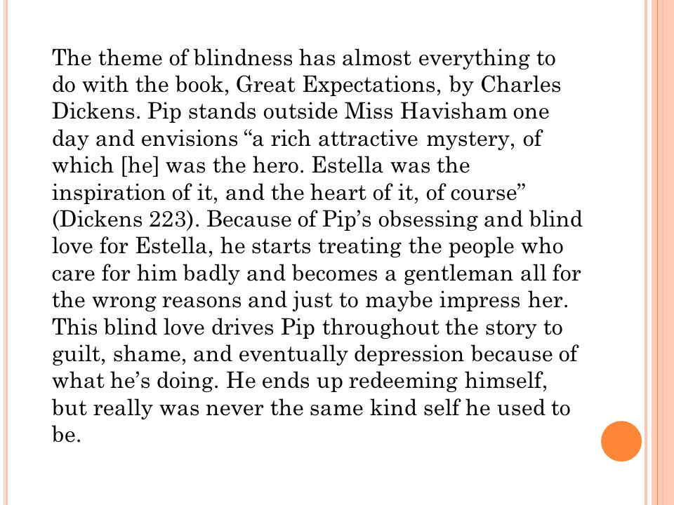 The theme of blindness has almost everything to do with the book, Great Expectations, by Charles Dickens.
