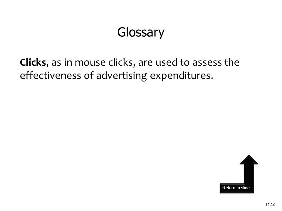 Return to slide 17-26 Clicks, as in mouse clicks, are used to assess the effectiveness of advertising expenditures.