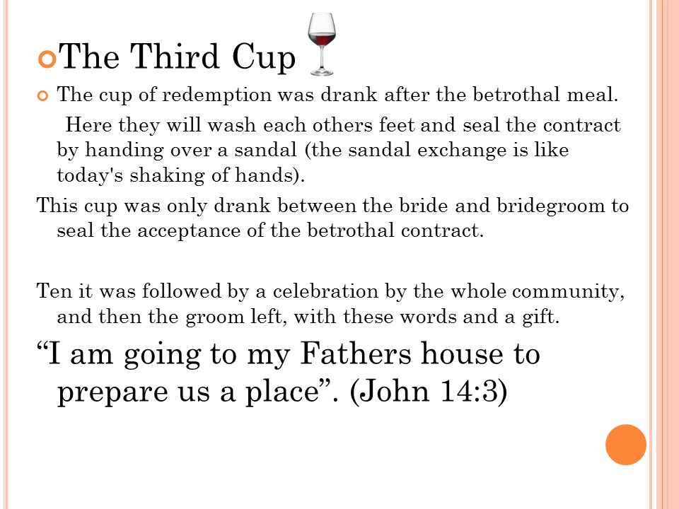 The Third Cup The cup of redemption was drank after the betrothal meal.