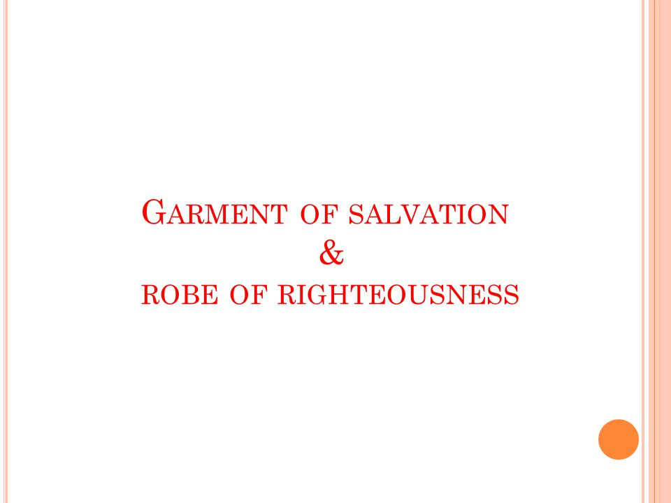 G ARMENT OF SALVATION & ROBE OF RIGHTEOUSNESS