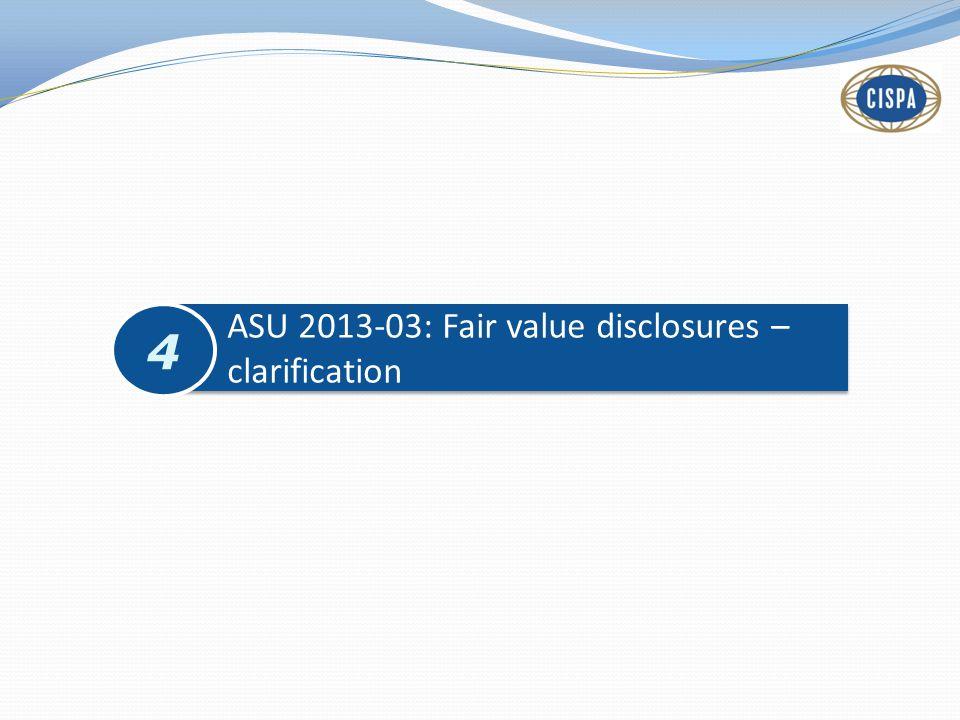 ASU 2013-03: Fair value disclosures – clarification 4