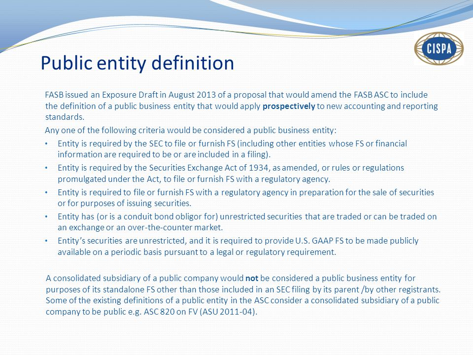 Public entity definition FASB issued an Exposure Draft in August 2013 of a proposal that would amend the FASB ASC to include the definition of a publi