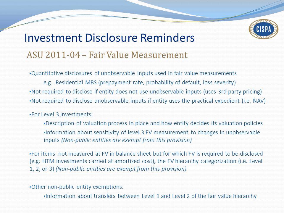 Investment Disclosure Reminders ASU 2011-04 – Fair Value Measurement Quantitative disclosures of unobservable inputs used in fair value measurements e