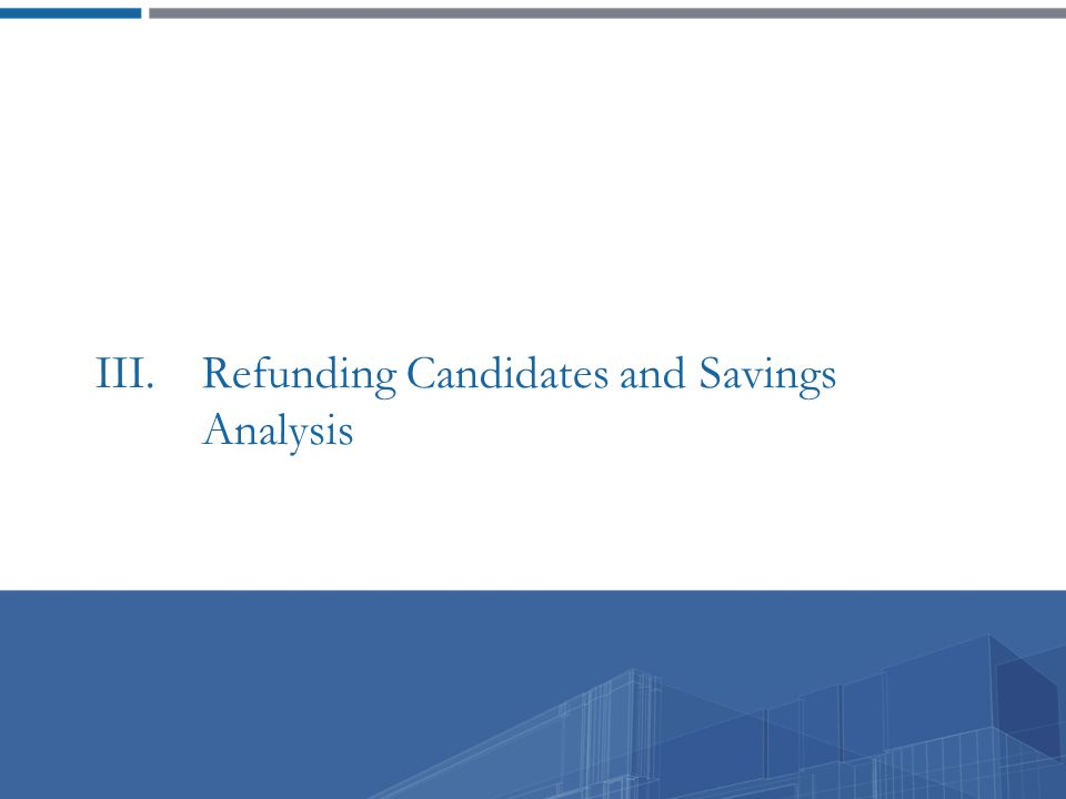 III. Refunding Candidates and Savings Analysis