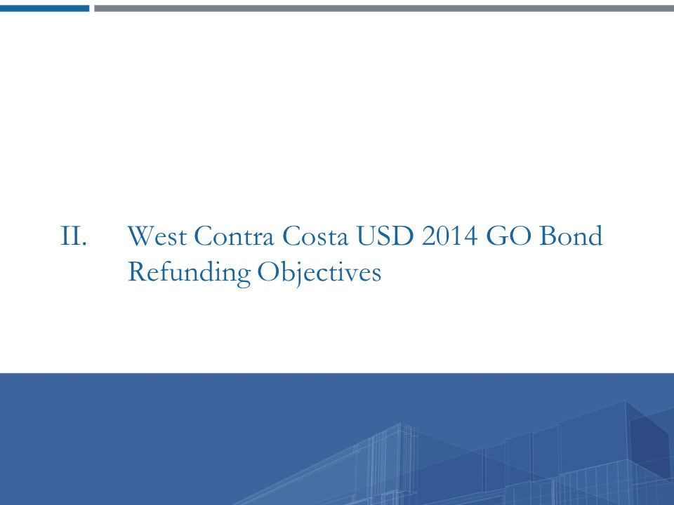 II. West Contra Costa USD 2014 GO Bond Refunding Objectives