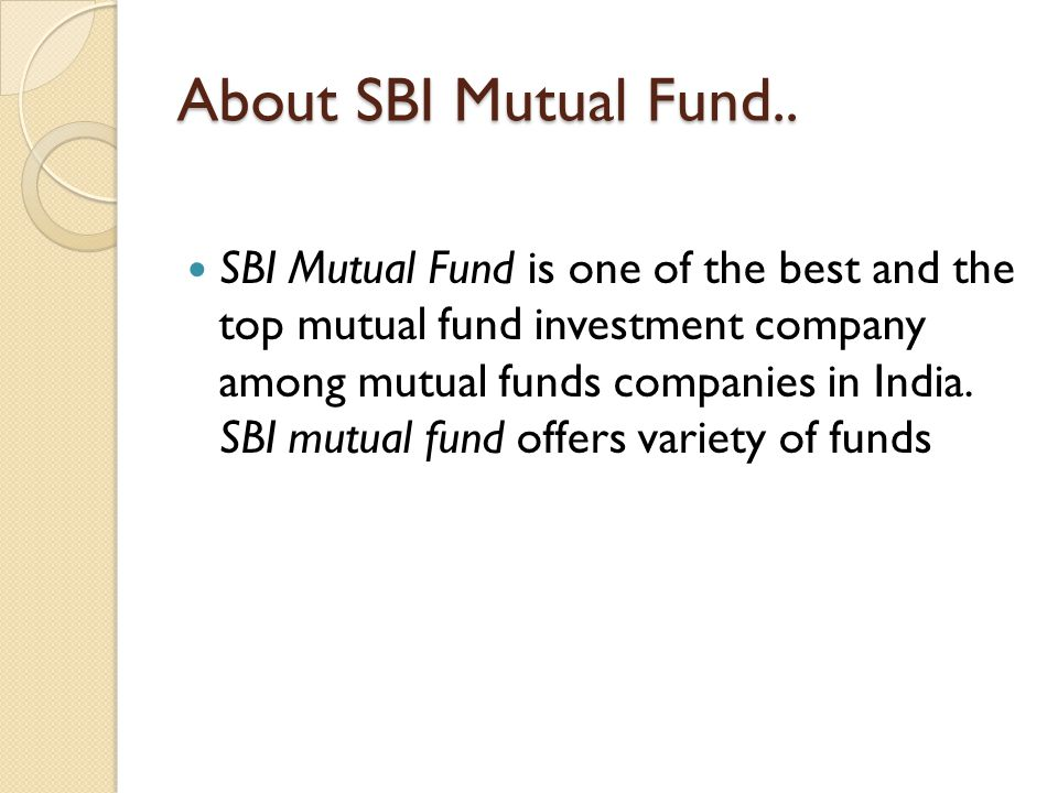 About SBI Mutual Fund.. SBI Mutual Fund is one of the best and the top mutual fund investment company among mutual funds companies in India. SBI mutua