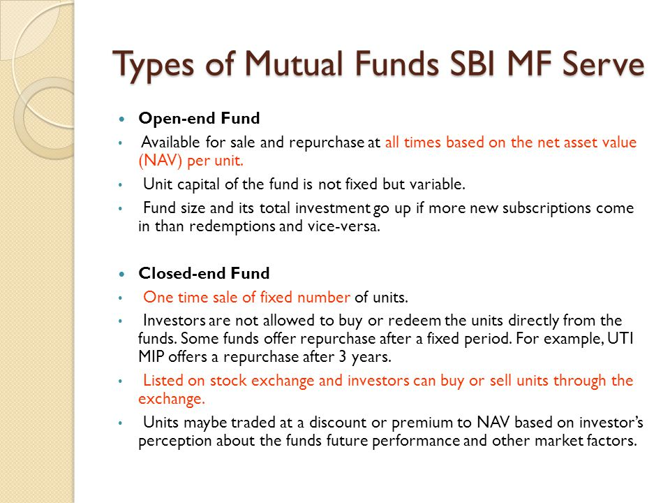 Types of Mutual Funds SBI MF Serve Open-end Fund Available for sale and repurchase at all times based on the net asset value (NAV) per unit. Unit capi