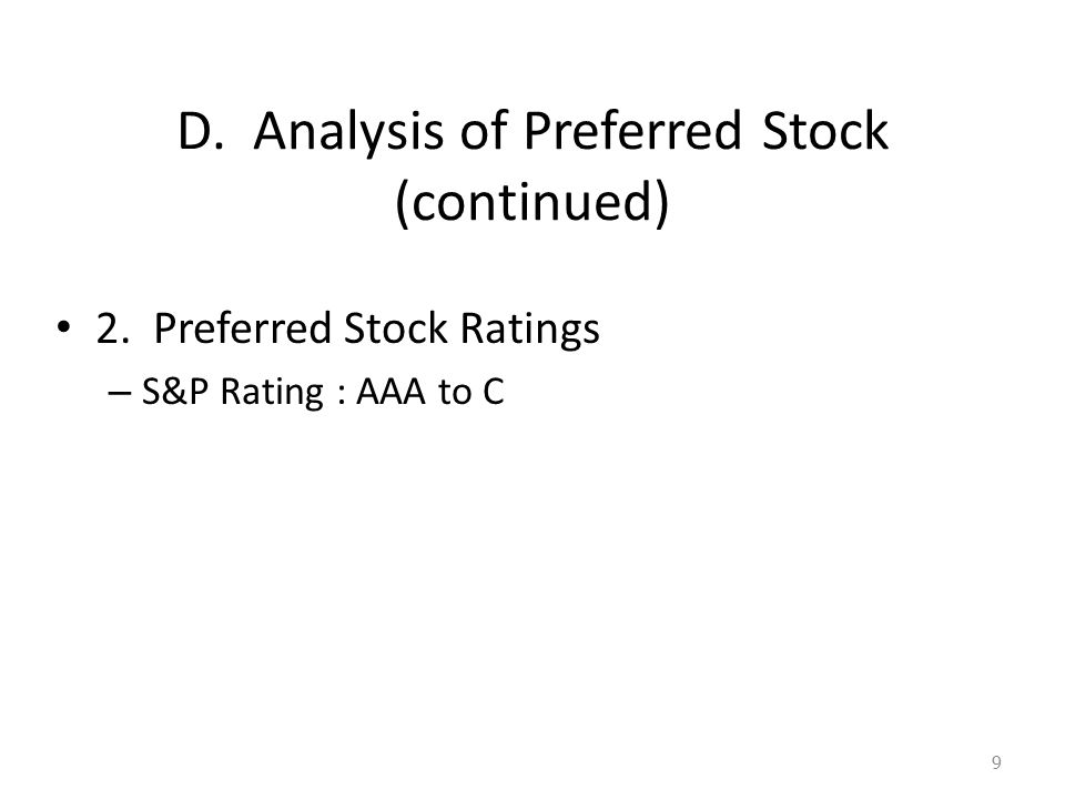 D. Analysis of Preferred Stock (continued) 2. Preferred Stock Ratings – S&P Rating : AAA to C 9