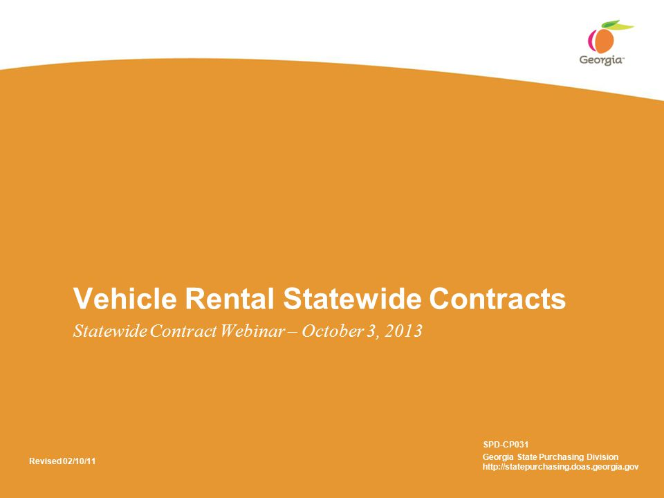 Vehicle Rental Statewide Contracts Statewide Contract Webinar – October 3, 2013 SPD-CP031 Georgia State Purchasing Division http://statepurchasing.doas.georgia.gov Revised 02/10/11