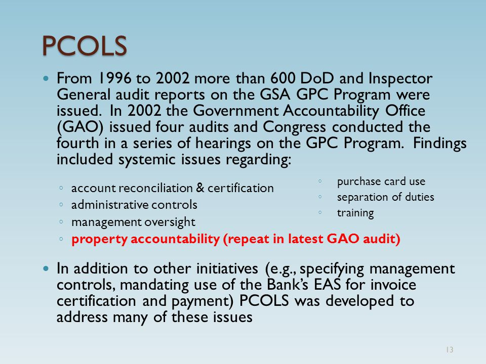 PCOLS From 1996 to 2002 more than 600 DoD and Inspector General audit reports on the GSA GPC Program were issued.