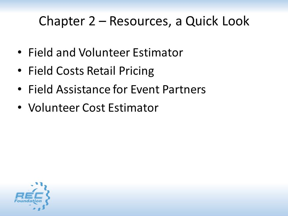 Chapter 2 – Resources, a Quick Look Field and Volunteer Estimator Field Costs Retail Pricing Field Assistance for Event Partners Volunteer Cost Estimator