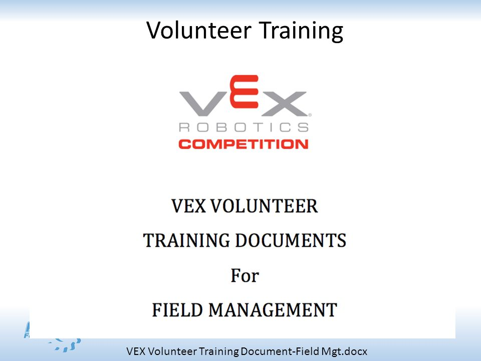 VEX Volunteer Training Document-Field Mgt.docx Volunteer Training