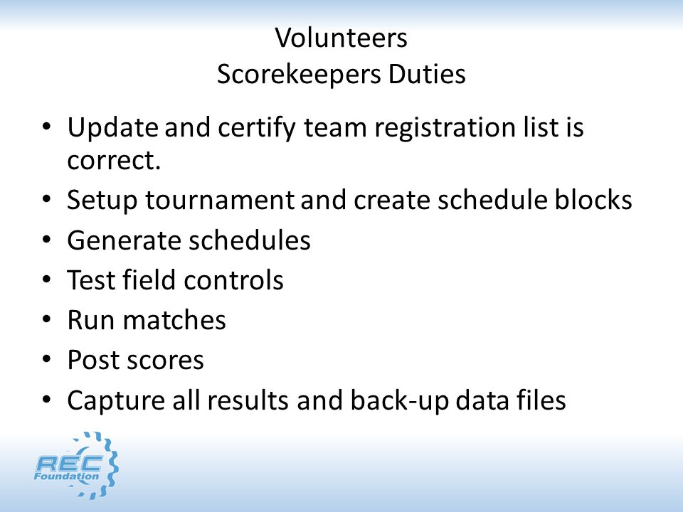 Volunteers Scorekeepers Duties Update and certify team registration list is correct.