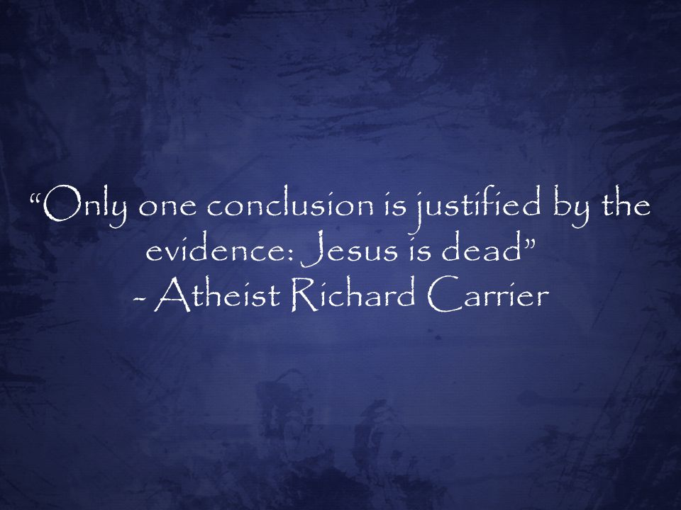 Only one conclusion is justified by the evidence: Jesus is dead - Atheist Richard Carrier