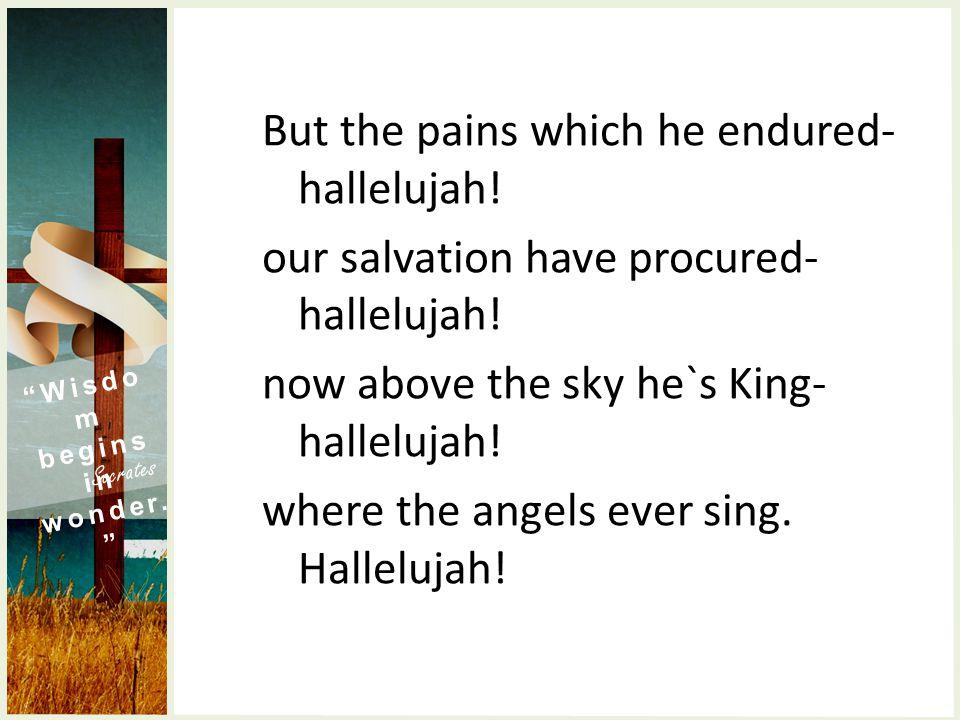 Sing we to our God above- hallelujah.praise eternal as God`s love- hallelujah.
