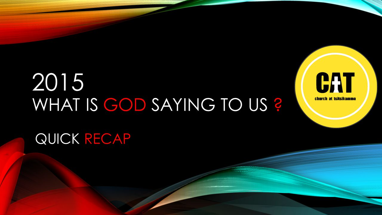 2015 WHAT IS GOD SAYING TO US QUICK RECAP