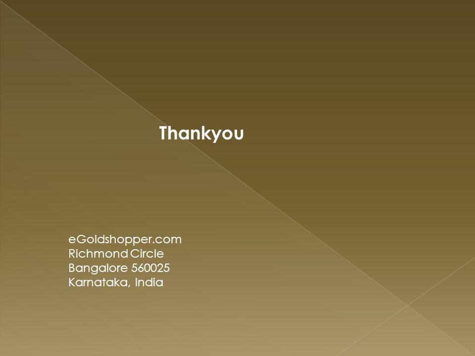 eGoldshopper.com Richmond Circle Bangalore 560025 Karnataka, India Thankyou