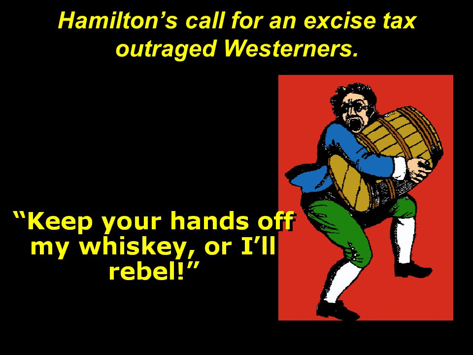 Hamilton's call for an excise tax outraged Westerners.