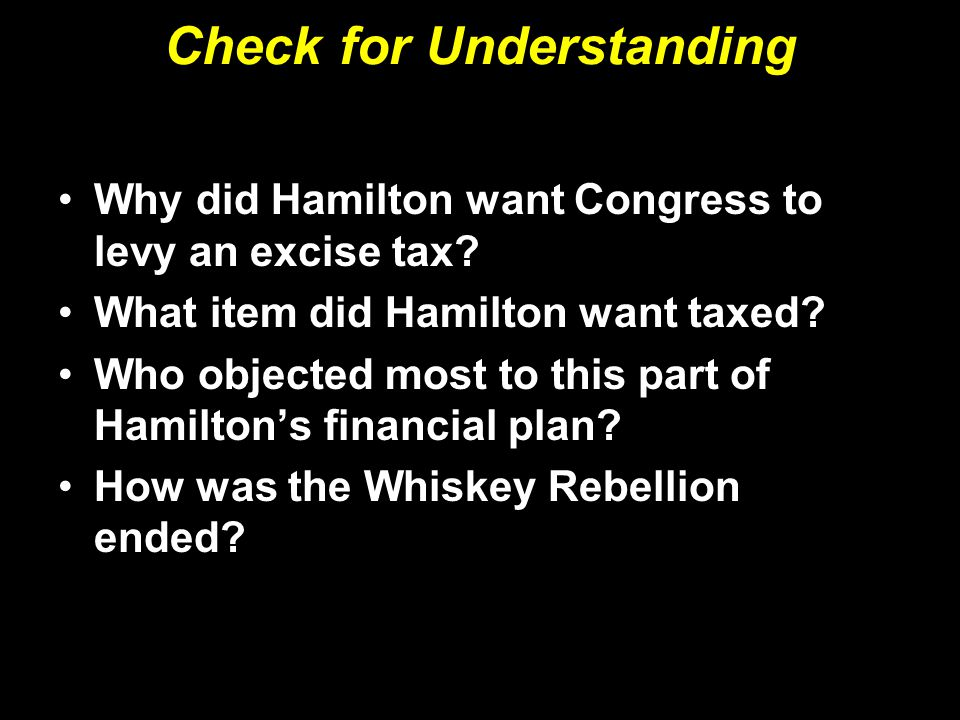 Why did Hamilton want Congress to levy an excise tax? What item did Hamilton want taxed? Who objected most to this part of Hamilton's financial plan?