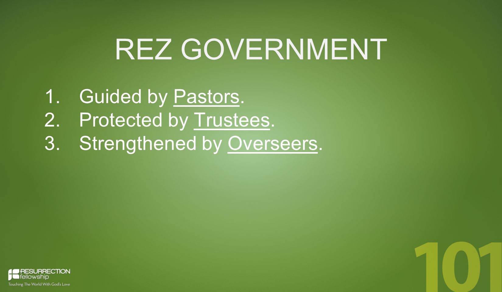 REZ GOVERNMENT 1. Guided by Pastors. 2. Protected by Trustees. 3. Strengthened by Overseers.