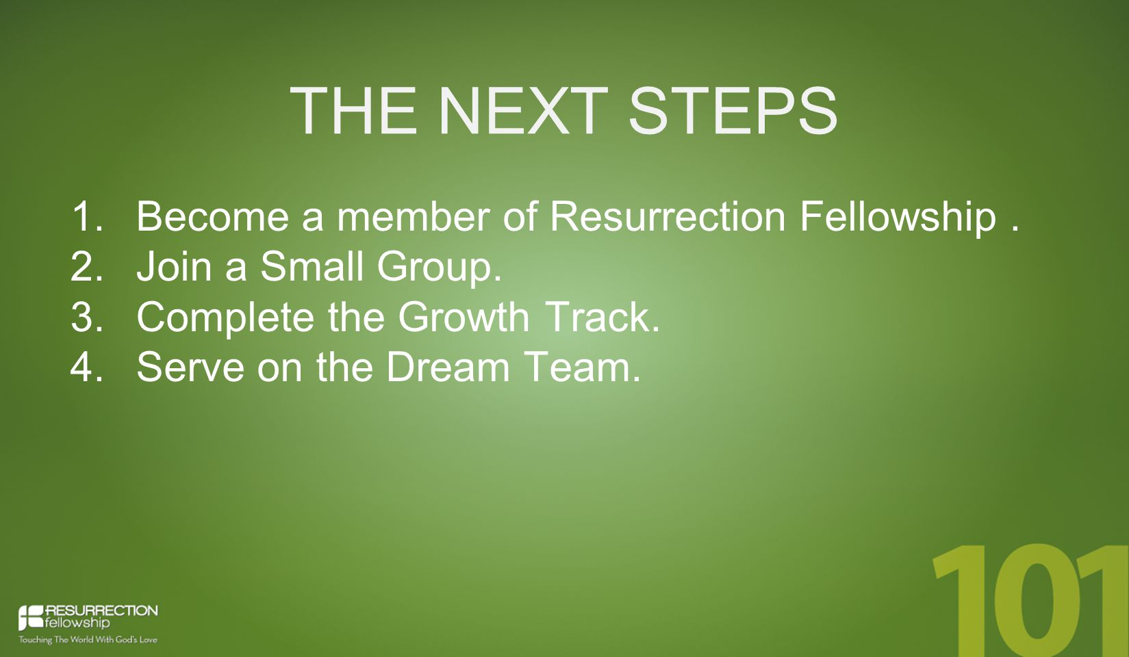 THE NEXT STEPS 1.Become a member of Resurrection Fellowship.