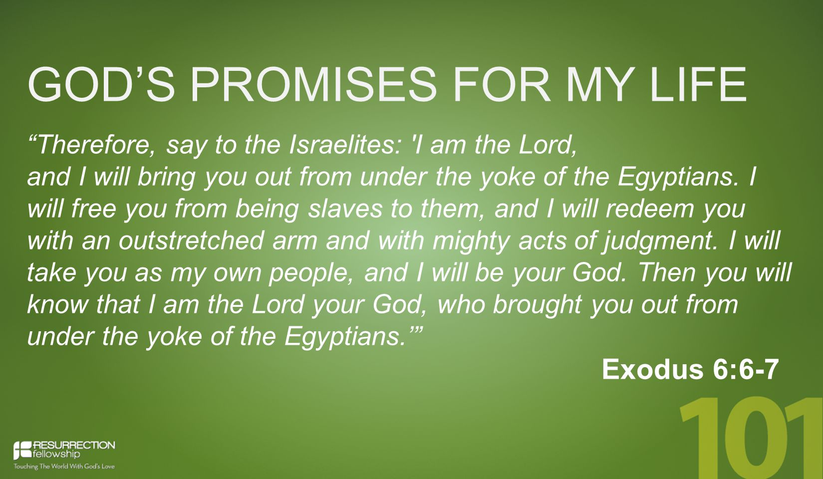 GOD'S PROMISES FOR MY LIFE Therefore, say to the Israelites: I am the Lord, and I will bring you out from under the yoke of the Egyptians.