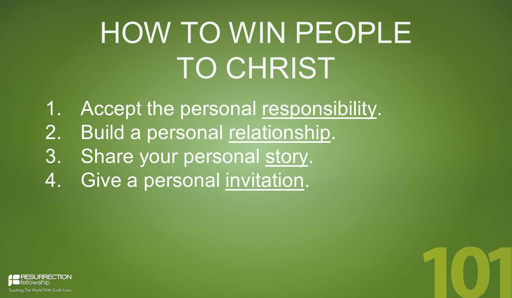 HOW TO WIN PEOPLE TO CHRIST 1. Accept the personal responsibility.