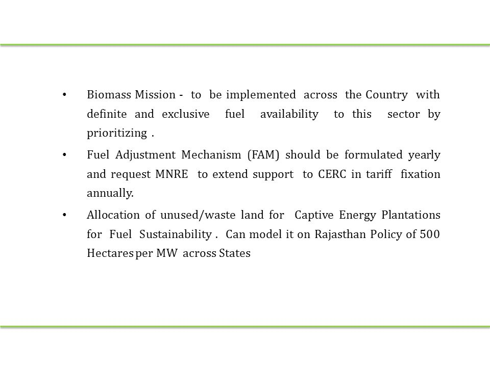 Biomass Mission - to be implemented across the Country with definite and exclusive fuel availability to this sector by prioritizing. Fuel Adjustment M