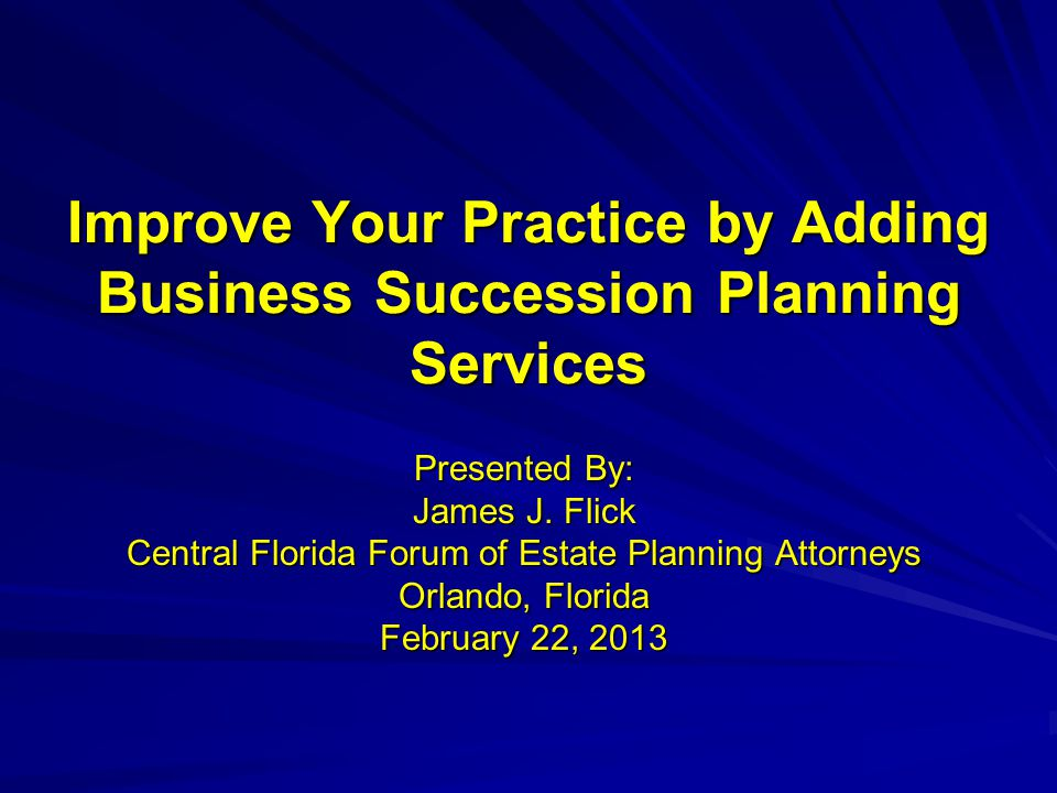 Improve Your Practice by Adding Business Succession Planning Services Presented By: James J.