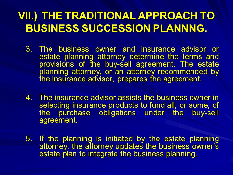 VII.)THE TRADITIONAL APPROACH TO BUSINESS SUCCESSION PLANNNG.