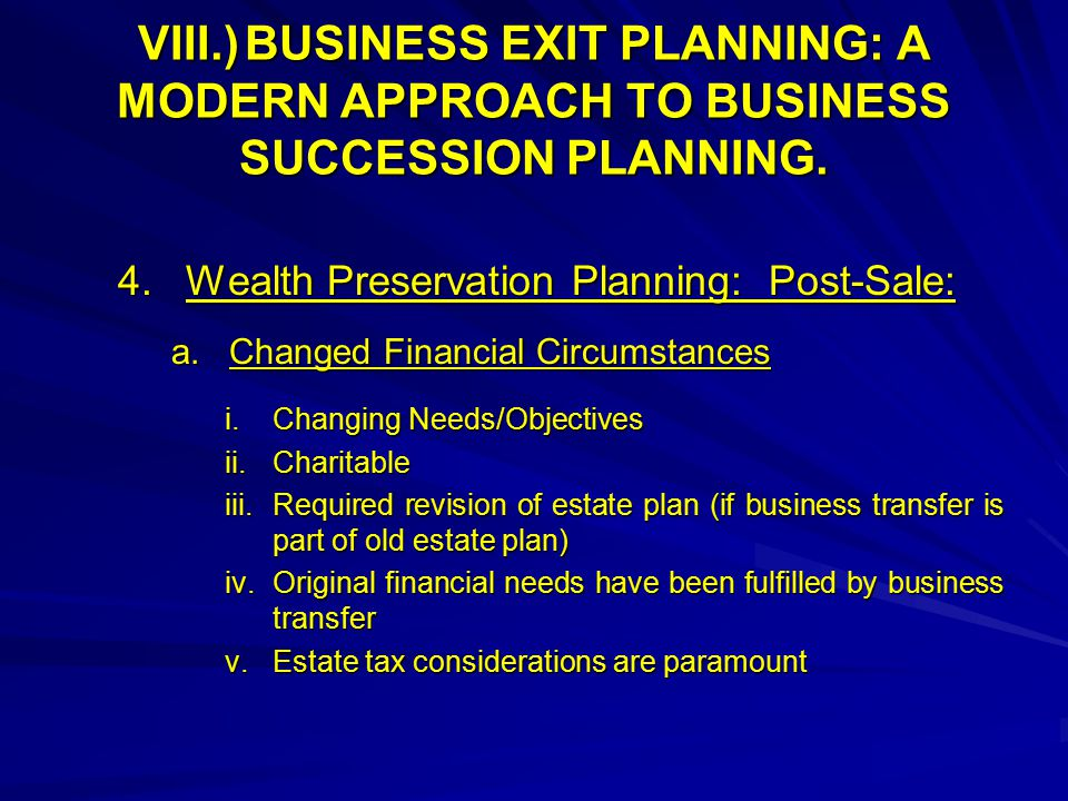 VIII.)BUSINESS EXIT PLANNING: A MODERN APPROACH TO BUSINESS SUCCESSION PLANNING.
