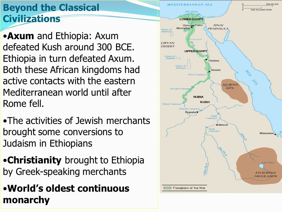 Beyond the Classical Civilizations Axum and Ethiopia: Axum defeated Kush around 300 BCE.