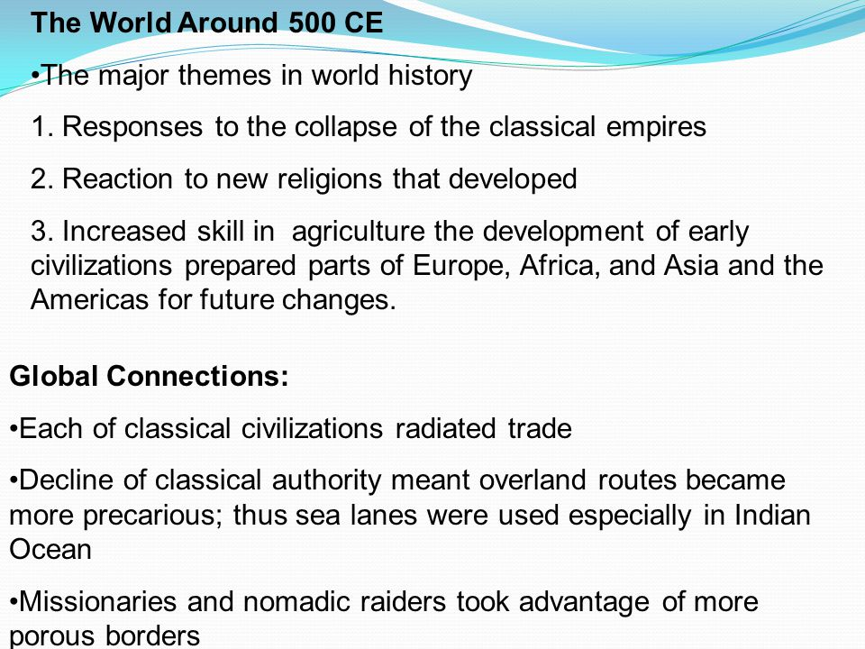 The World Around 500 CE The major themes in world history 1.