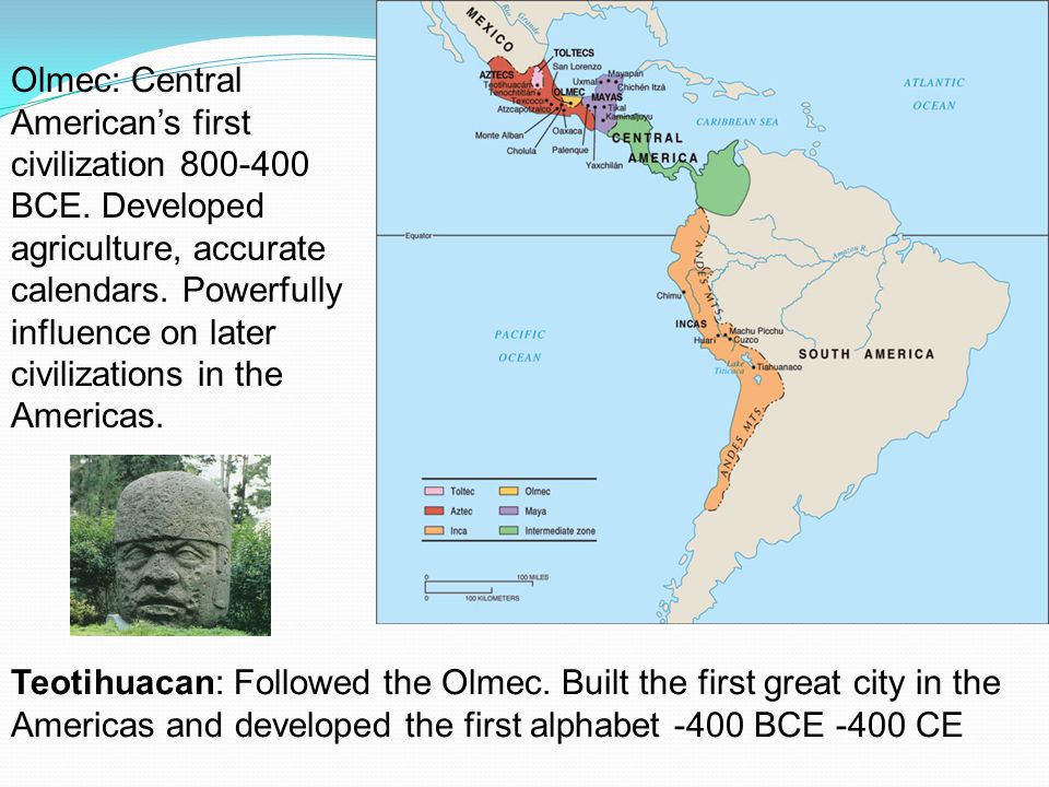 Olmec: Central American's first civilization 800-400 BCE.
