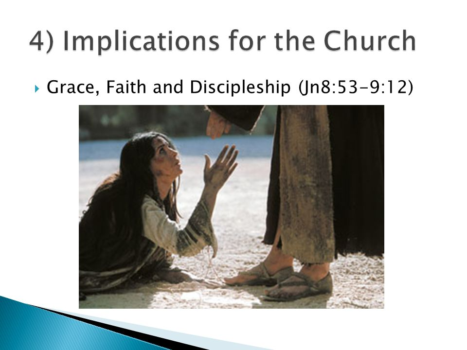  Grace, Faith and Discipleship (Jn8:53-9:12)