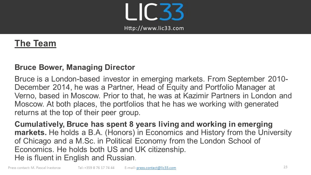 The Team Bruce Bower, Managing Director Bruce is a London-based investor in emerging markets.