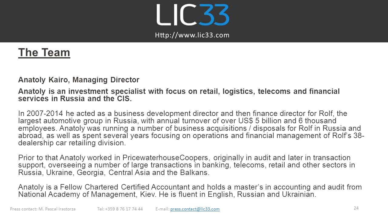 The Team Anatoly Kairo, Managing Director Anatoly is an investment specialist with focus on retail, logistics, telecoms and financial services in Russia and the CIS.