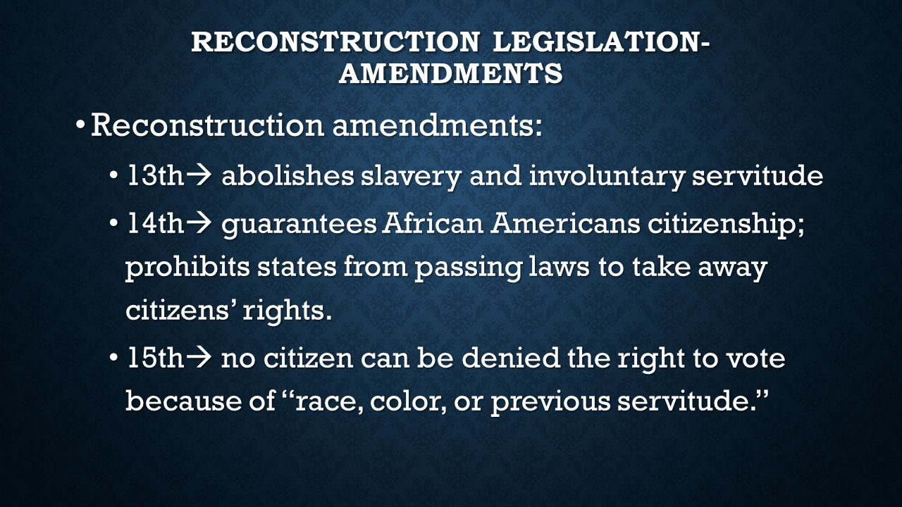 RECONSTRUCTION LEGISLATION- OTHER LAWS Additional legislation: Additional legislation: Reconstruction Act of 1867  divided the Southern states not yet readmitted to the Union into 5 military districts.