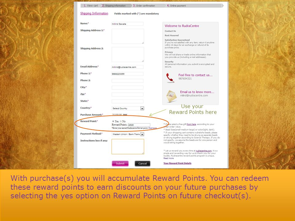 Use your Reward Points here With purchase(s) you will accumulate Reward Points.