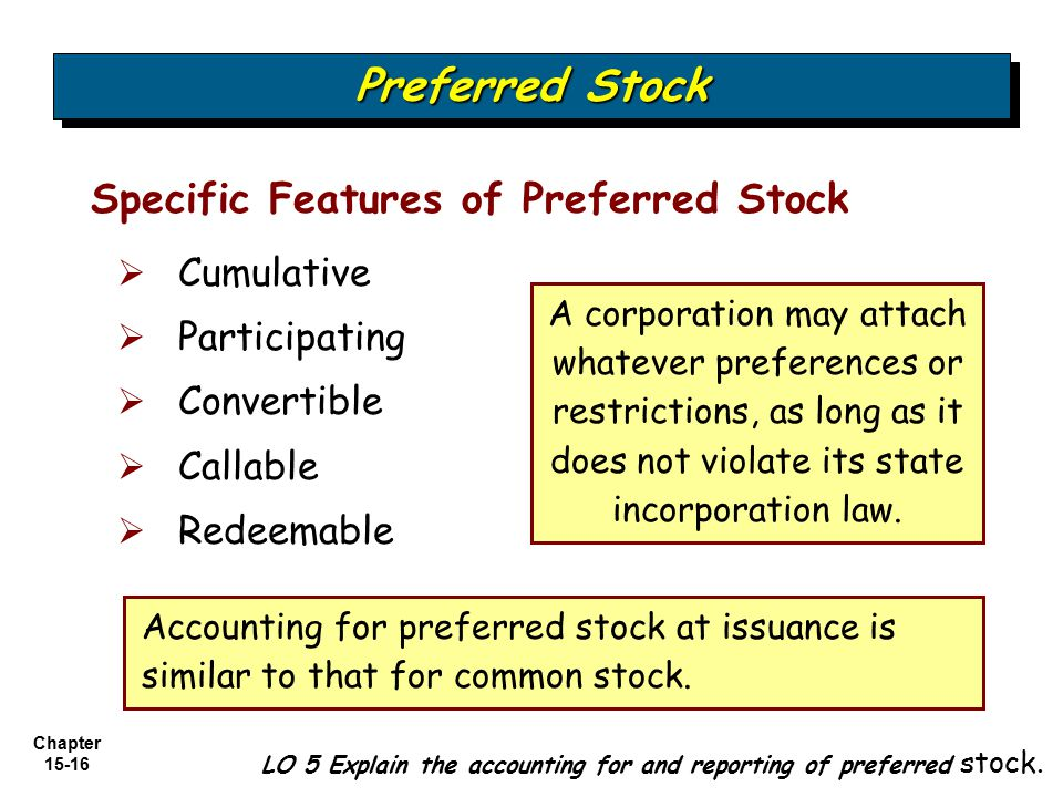 Chapter 15-16   Cumulative   Participating   Convertible   Callable   Redeemable LO 5 Explain the accounting for and reporting of preferred