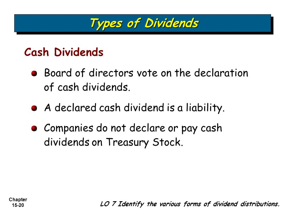 Chapter 15-20 Cash Dividends Board of directors vote on the declaration of cash dividends. A declared cash dividend is a liability. Companies do not d