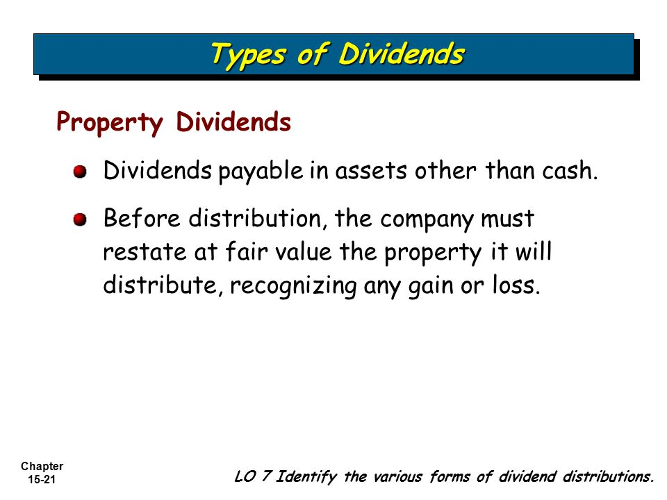 Chapter 15-21 Property Dividends Dividends payable in assets other than cash. Before distribution, the company must restate at fair value the property
