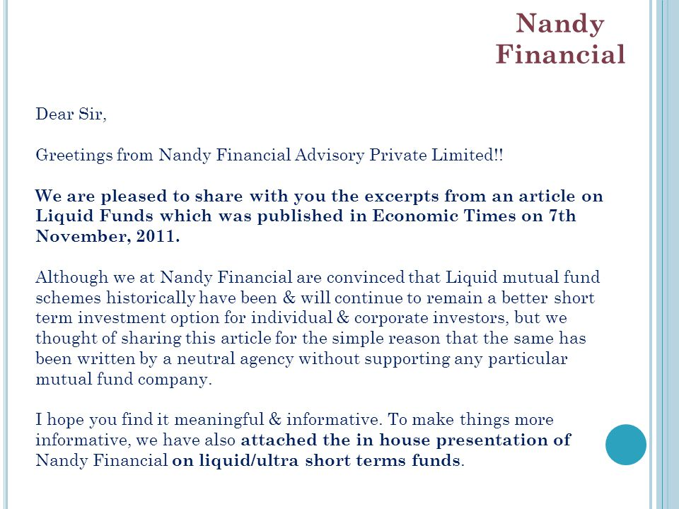 Dear Sir, Greetings from Nandy Financial Advisory Private Limited!! We are pleased to share with you the excerpts from an article on Liquid Funds whic