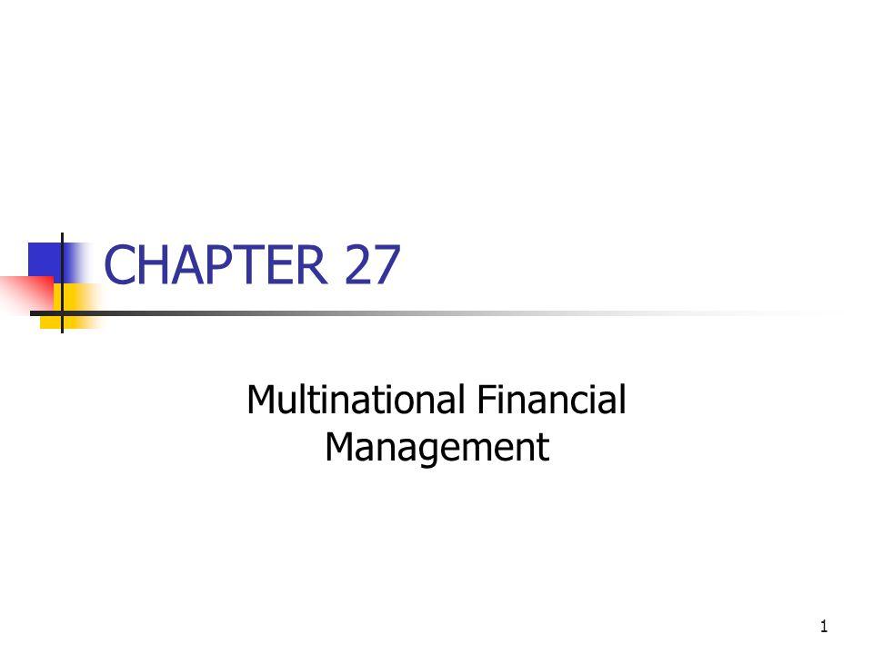 1 CHAPTER 27 Multinational Financial Management